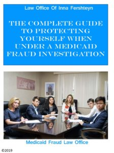 The Complete Guide To Protecting Yourself When Under A Medicaid Fraud Investigation in New York from Inna Fershteyn NY Medicaid Fraud Attorney